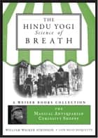 The Hindu Yogi Science of Breath - Magical Antiquarian, A Weiser Books Collection ebook by William Walker Atkinson, Lon Milo DuQuette