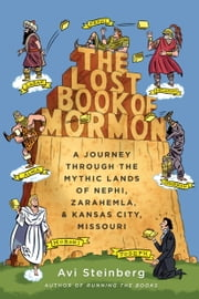 The Lost Book of Mormon - A Journey Through the Mythic Lands of Nephi, Zarahemla, and Kansas City, Missouri ebook by Avi Steinberg