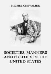 Society, Manners and Politics in the United States