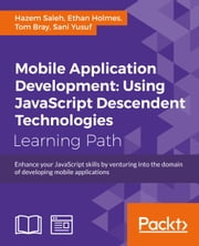 Mobile Application Development: Using JavaScript Descendent Technologies ebook by Hazem Saleh,Ethan Holmes,Tom Bray,Sani Yusuf