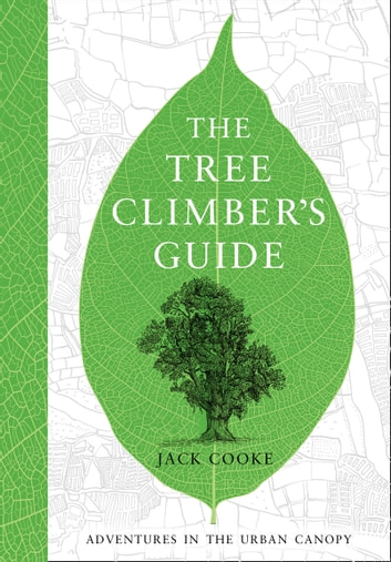 The Tree Climber's Guide eBook by Jack Cooke