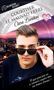 Courtiser le mauvais frère eBook by Clare London, Sully Holt