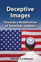 Deceptive Images ebook by Charles S. Liebman