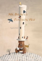 Mr. Brown's Fantastic Hat ebook by Ayano Imai