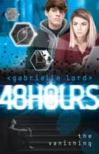 48 Hours: The Vanishing ebook by Gabrielle Lord