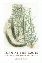 Torn at the Roots - The Crisis of Jewish Liberalism in Postwar America ebook by Michael E. Staub