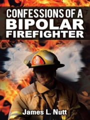 Confessions of a Bipolar Firefighter ebook by James L Nutt
