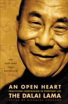 An Open Heart - Practicing Compassion in Everyday Life ebook by The Dalai Lama, Nicholas Vreeland