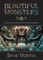 Beautiful Monsters - The Unofficial and Unauthorised Guide to Aliens and Predator ebook by David McIntee