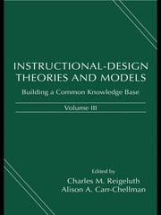 Instructional-Design Theories and Models, Volume III - Building a Common Knowledge Base ebook by Charles M. Reigeluth,Alison A. Carr-Chellman