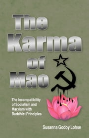 The Karma of Mao: The Incompatibility of Socialism and Marxism with Buddhist Principles ebook by Susanna Godoy Lohse