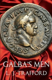 Galba's Men - The Four Emperors Series: Book II ebook by Trafford
