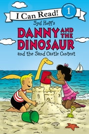 Danny and the Dinosaur and the Sand Castle Contest ebook by Syd Hoff, Syd Hoff