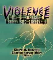 Violence in Gay and Lesbian Domestic Partnerships ebook by Claire M Renzetti,Charles H Miley