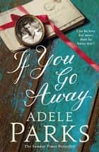 If You Go Away eBook by Adele Parks