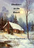 Shadows in the Brook ebook by Cheryl Landmark
