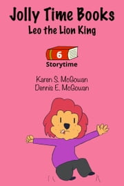 Jolly Time Books: Leo the Lion King ebook by Karen S. McGowan,Dennis E. McGowan