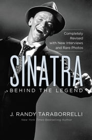 Sinatra - Behind the Legend ebook by J. Randy Taraborrelli