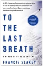 To the Last Breath ebook by Dr. Francis Slakey