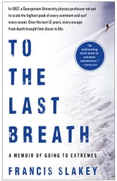 To the Last Breath - A Memoir of Going to Extremes ebook by Dr. Francis Slakey