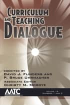Curriculum and Teaching Dialogue ebook by David J. Flinders,P. Bruce Uhrmacher,Christy M. Moroye