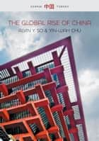 The Global Rise of China ebook by Alvin Y. So,Yin-Wah Chu