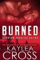 Burned ebook by Kaylea Cross