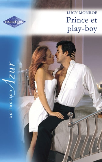 Prince et play-boy (Harlequin Azur) ebook by Lucy Monroe