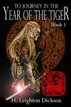 To Journey in the Year of the Tiger ebook by H. Leighton Dickson
