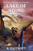 Lake of Stone - Book III of the Jewel Fish Chronicles ebook by K. Eastkott