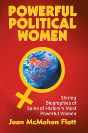 Powerful Political Women - Stirring Biographies of Some of History's Most Powerful Women ebook by Joan McMahon Flatt