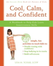Cool, Calm, and Confident: A Workbook to Help Kids Learn Assertiveness Skills ebook by Kobo.Web.Store.Products.Fields.ContributorFieldViewModel