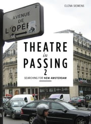 Theatre in Passing 2 - Searching for New Amsterdam ebook by Elena Siemens