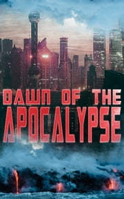 DAWN OF THE APOCALYPSE - 30+ Dystopias in One Edition: The Last Man, Anthem, Iron Heel, Looking Backward, The Time Machine, When The Sleeper Wakes, Gulliver's Travels, Lord of the World, The Machine Stops… ebook by Ayn Rand, H. G. Wells, Jack London,...