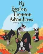 My Boston Terrier Adventures (with Rudy, Riley and more...) ebook by L. A. Meyer