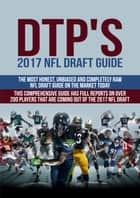 DTP's 2017 NFL Draft Guide - The Most Honest, Unbiased and Completely Raw NFL Draft Guide on the Market Today ebook by Daniel Parlegreco