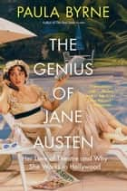 The Genius of Jane Austen - Her Love of Theatre and Why She Works in Hollywood ebook by Paula Byrne