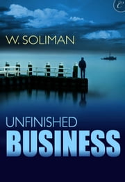 Unfinished Business ebook by W. Soliman