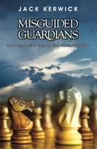 Misguided Guardians ebook by Jack Kerwick