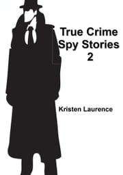 True Crime: Spy Stories 2 ebook by Kristen Laurence