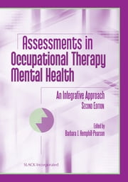 Assessments in Occupational Therapy Mental Health - An Integrative Approach, Second Edition ebook by Barbara Hemphill-Pearson