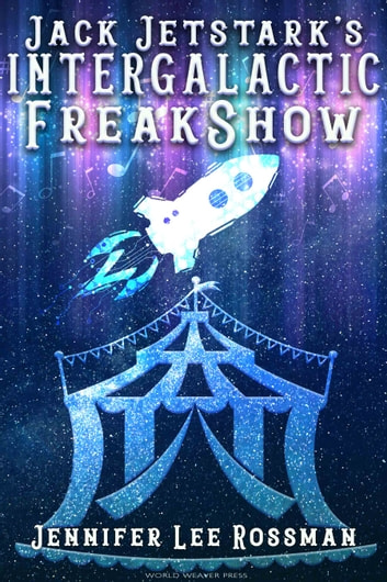 Jack Jetstark's Intergalactic Freakshow ebook by Jennifer Lee Rossman