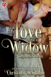 For The Love Of A Widow - Regency Novella ebook by Christina McKnight