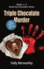 Triple Chocolate Murder eBook by Sally Berneathy
