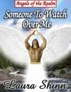 Someone To Watch Over Me: Angels of the Realm series - book 1 ebook by Laura Shinn