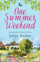 One Summer Weekend ebook by Juliet Archer