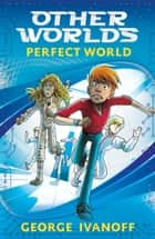 OTHER WORLDS 1: Perfect World eBook by George Ivanoff