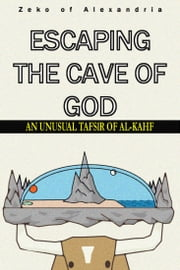 Escaping the Cave of God - An Unusual Tafsir of Al-Kahf ebook by Zeko of Alexandria