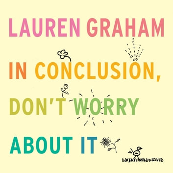 In Conclusion, Don't Worry About It audiobook by Lauren Graham