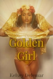 Golden Girl ebook by Kelsey Delemar